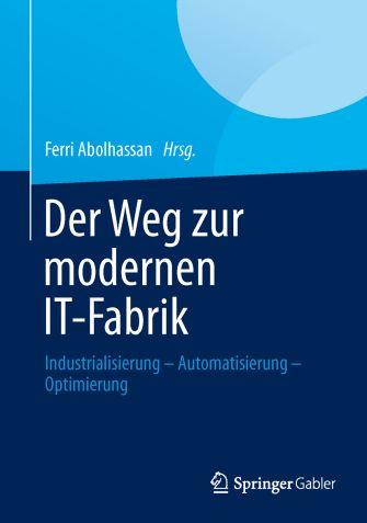 Bibiliographische Informationen: Ferri Abolhassan (Hrsg.): Der Weg zur modernen IT-Fabrik. Industrialisierung – Automatisierung – Optimierung. Gebunden, 238 Seiten. Springer Gabler Fachmedien Wiesbaden 2013. ISBN 978-3-658-01482-7, 59,99 Euro.