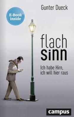 """""""Flachsinn. Ich habe Hirn, ich will hier raus"""" ist das aktuellste Buch von Gunter Dueck (Bild: Campus Verlag)"""